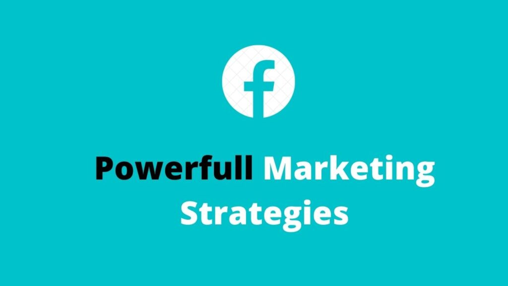 Powerful Facebook Marketing Strategies